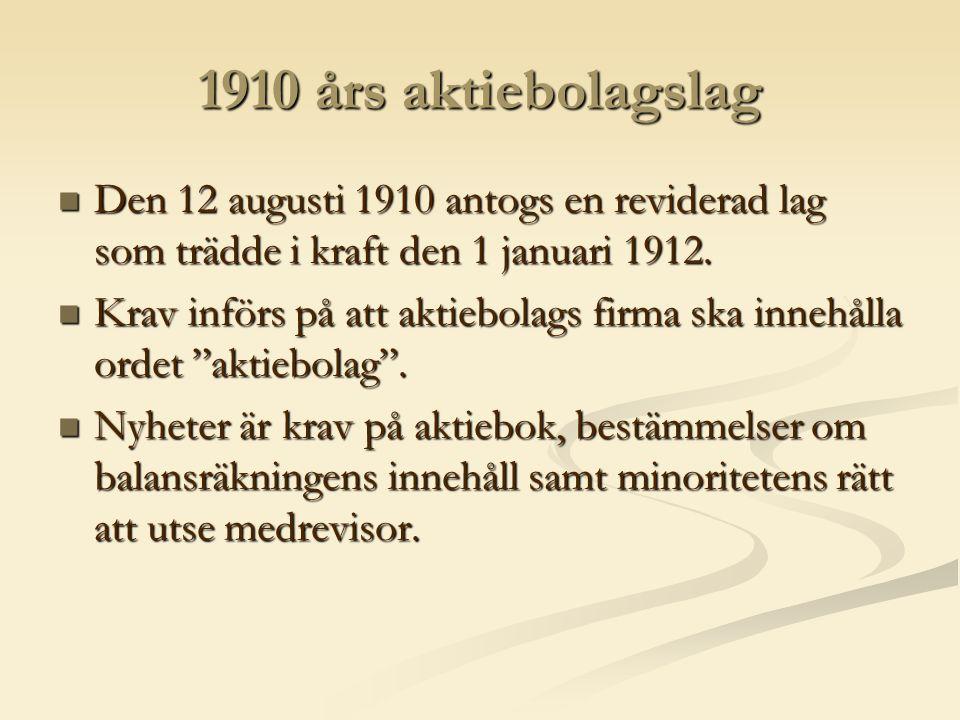 1910 års aktiebolagslag  Den 12 augusti 1910 antogs en reviderad lag som trädde i kraft den 1 januari 1912.