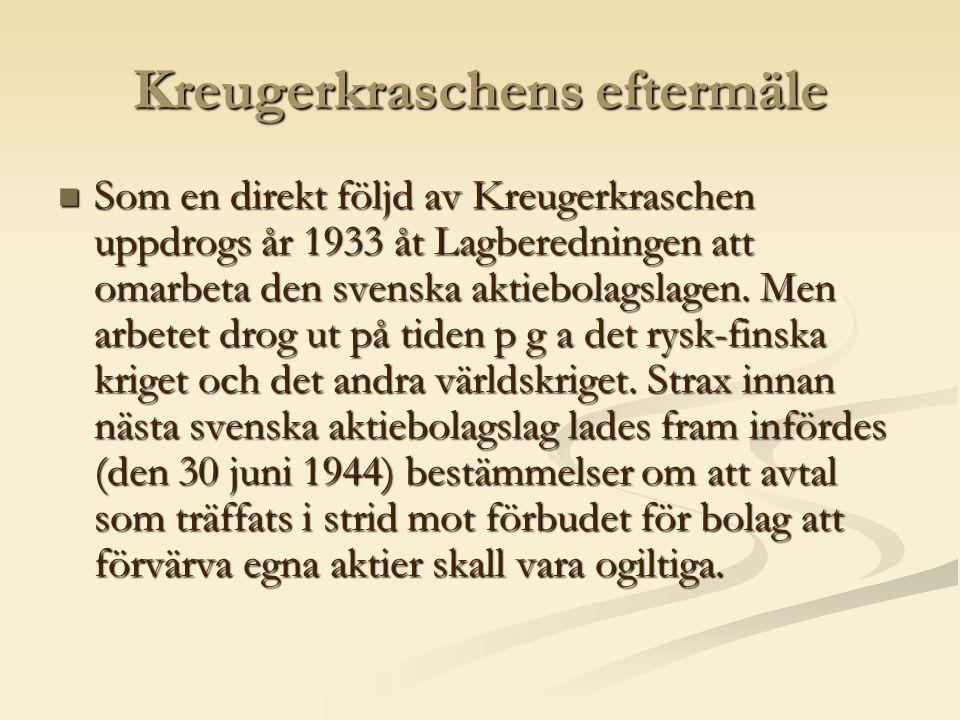 Kreugerkraschens eftermäle  Som en direkt följd av Kreugerkraschen uppdrogs år 1933 åt Lagberedningen att omarbeta den svenska aktiebolagslagen.