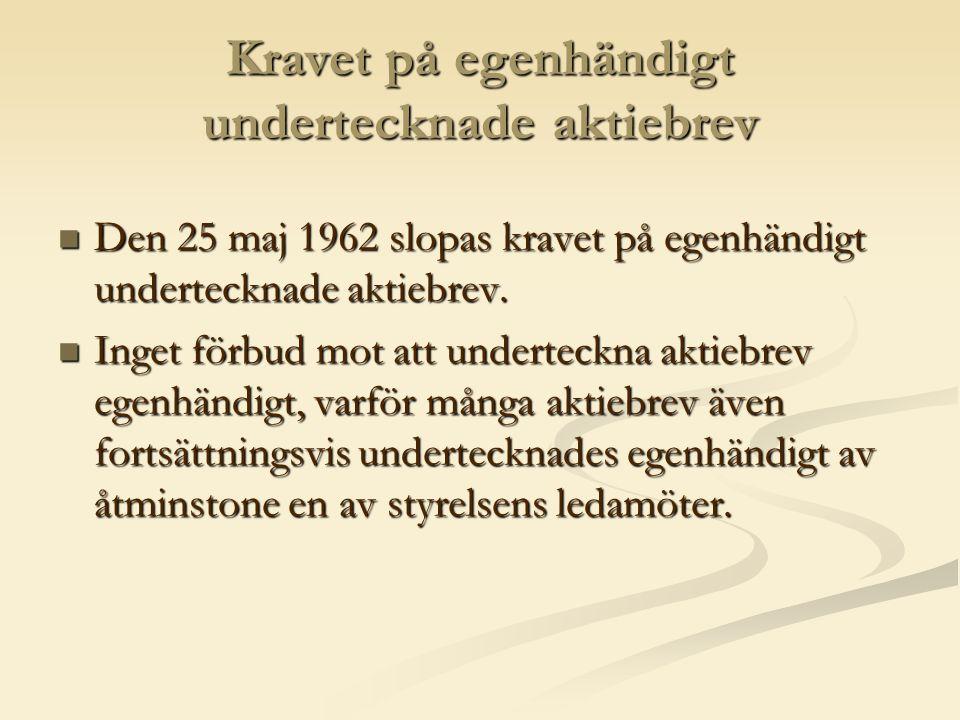 Kravet på egenhändigt undertecknade aktiebrev  Den 25 maj 1962 slopas kravet på egenhändigt undertecknade aktiebrev.