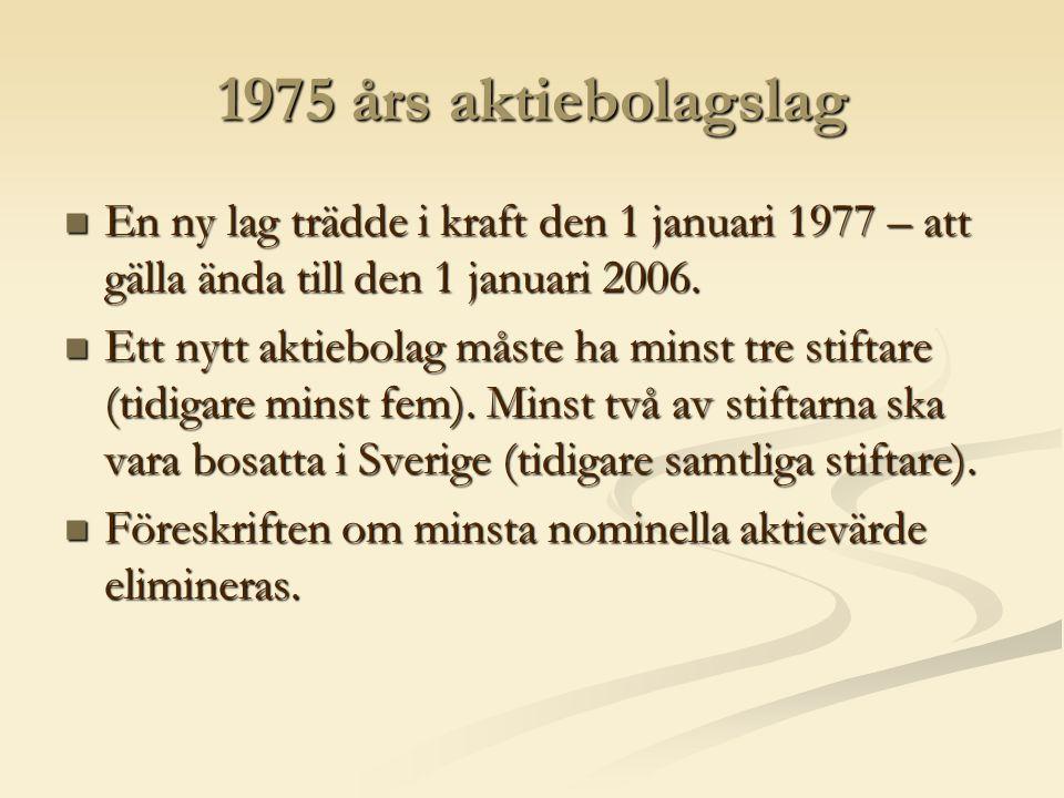1975 års aktiebolagslag  En ny lag trädde i kraft den 1 januari 1977 – att gälla ända till den 1 januari 2006.