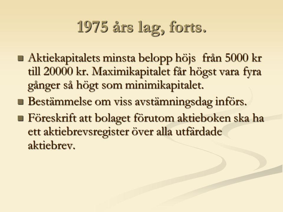1975 års lag, forts. Aktiekapitalets minsta belopp höjs från 5000 kr till 20000 kr.