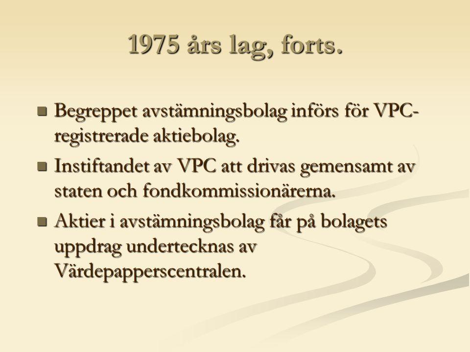 1975 års lag, forts. Begreppet avstämningsbolag införs för VPC- registrerade aktiebolag.