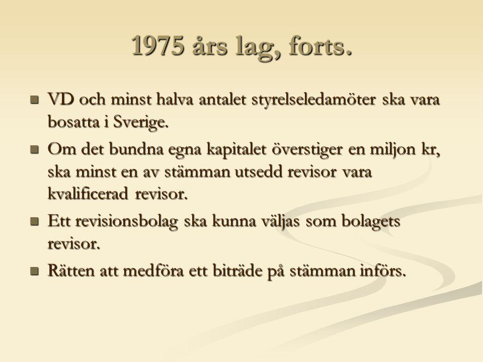 1975 års lag, forts. VD och minst halva antalet styrelseledamöter ska vara bosatta i Sverige.