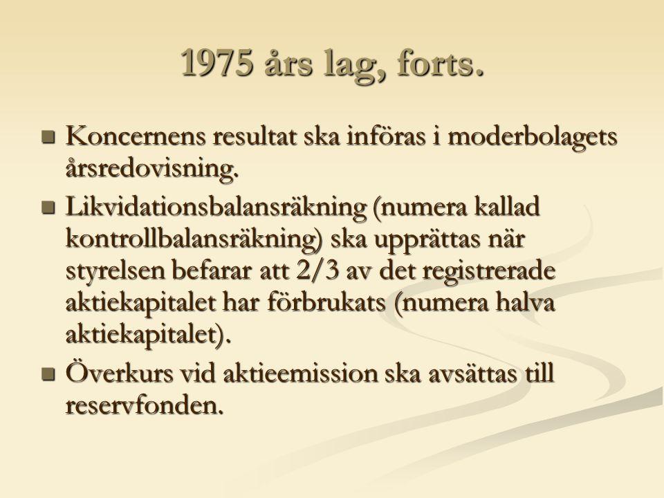 1975 års lag, forts. Koncernens resultat ska införas i moderbolagets årsredovisning.