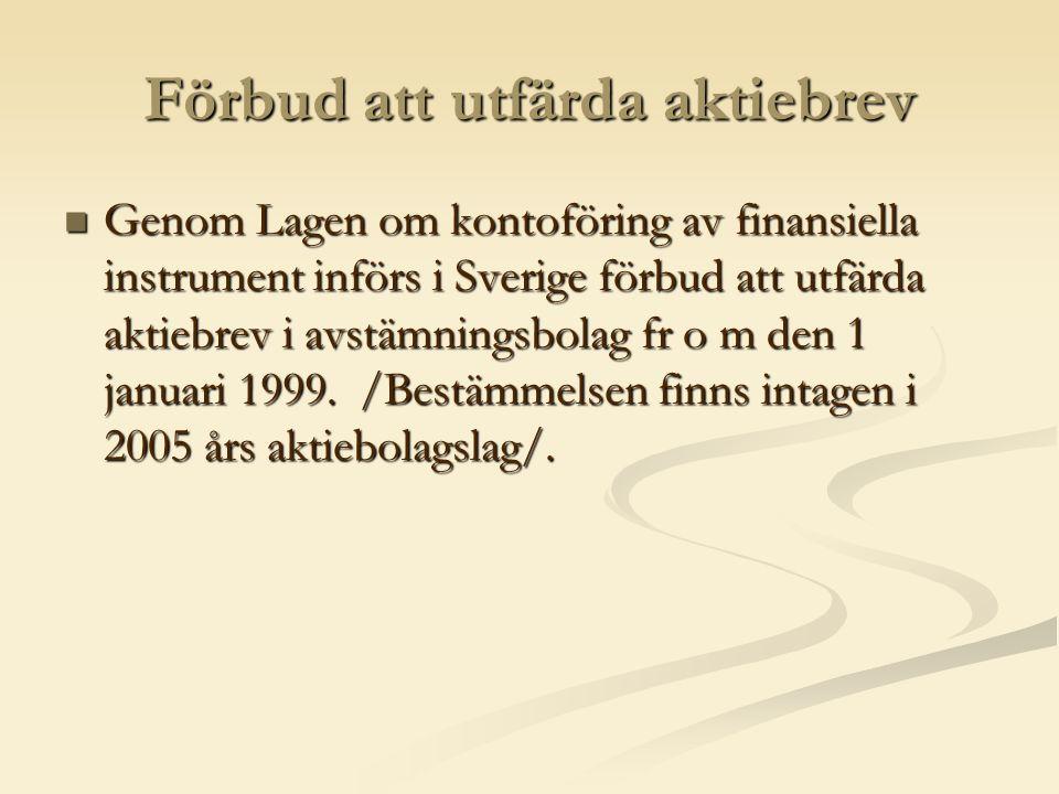 Förbud att utfärda aktiebrev  Genom Lagen om kontoföring av finansiella instrument införs i Sverige förbud att utfärda aktiebrev i avstämningsbolag fr o m den 1 januari 1999.