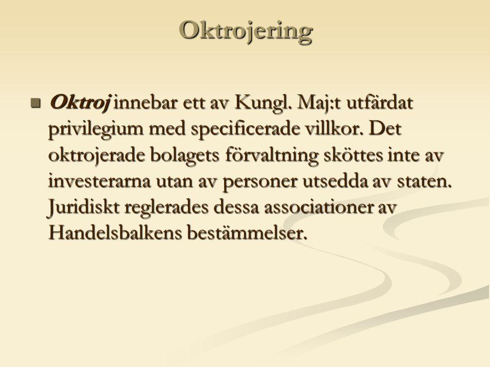 Oktrojering  Oktroj innebar ett av Kungl.Maj:t utfärdat privilegium med specificerade villkor.