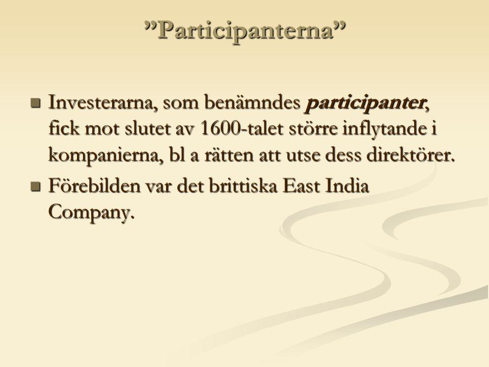 Participanterna  Investerarna, som benämndes participanter, fick mot slutet av 1600-talet större inflytande i kompanierna, bl a rätten att utse dess direktörer.
