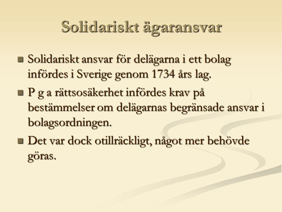 Solidariskt ägaransvar  Solidariskt ansvar för delägarna i ett bolag infördes i Sverige genom 1734 års lag.