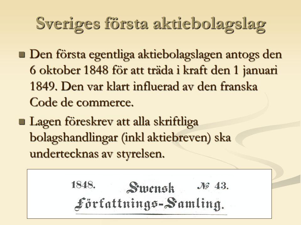 Sveriges första aktiebolagslag  Den första egentliga aktiebolagslagen antogs den 6 oktober 1848 för att träda i kraft den 1 januari 1849.