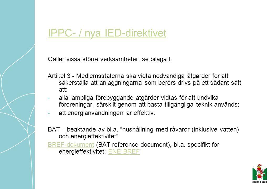 IPPC- / nya IED-direktivet Gäller vissa större verksamheter, se bilaga I.