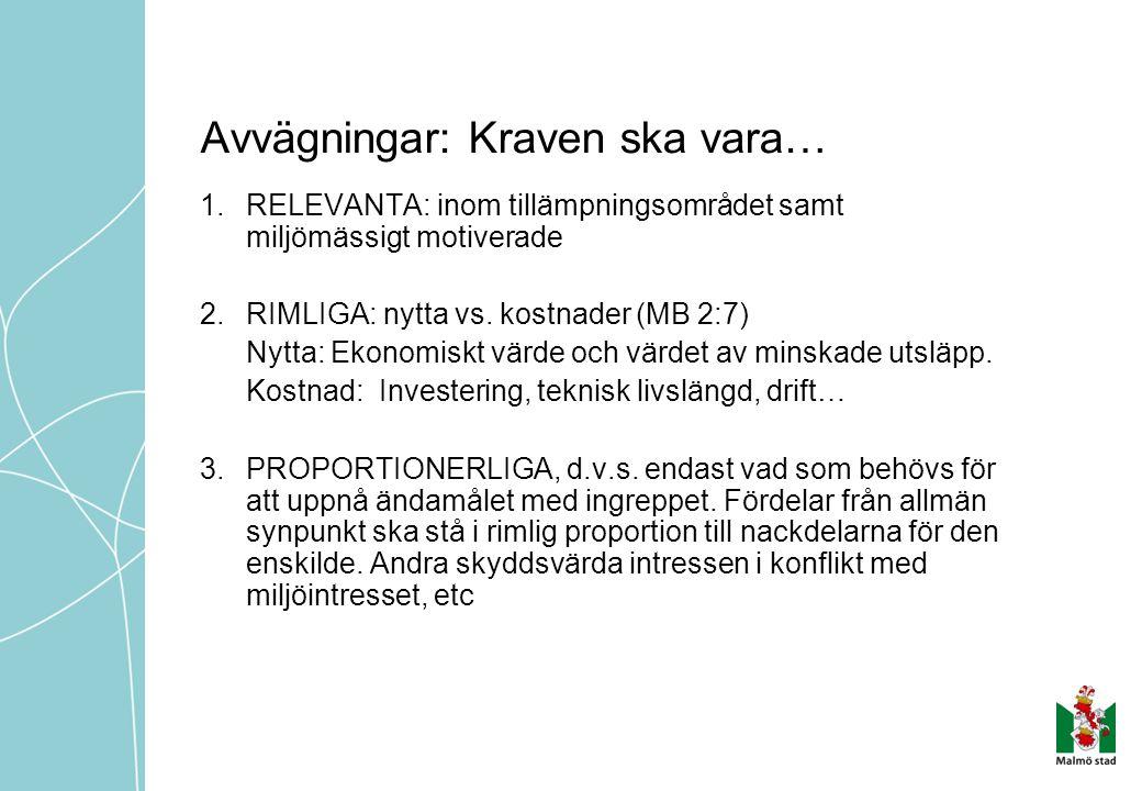 Avvägningar: Kraven ska vara… 1.RELEVANTA: inom tillämpningsområdet samt miljömässigt motiverade 2.RIMLIGA: nytta vs.