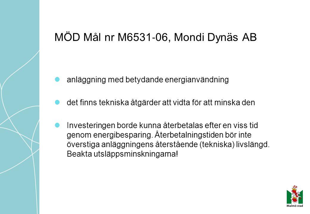 MÖD Mål nr M6531 ‐ 06, Mondi Dynäs AB  anläggning med betydande energianvändning  det finns tekniska åtgärder att vidta för att minska den  Investeringen borde kunna återbetalas efter en viss tid genom energibesparing.