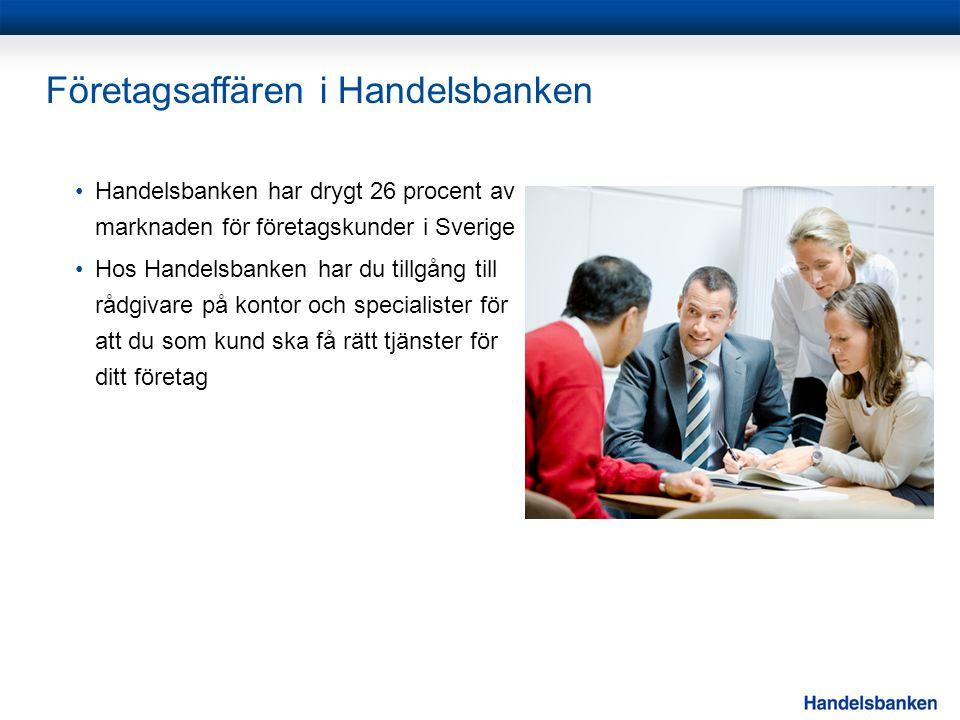 Företagsaffären i Handelsbanken •Handelsbanken har drygt 26 procent av marknaden för företagskunder i Sverige •Hos Handelsbanken har du tillgång till