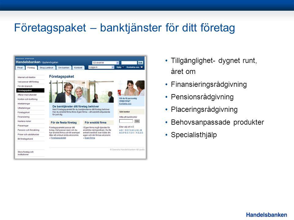 Företagspaket – banktjänster för ditt företag •Tillgänglighet- dygnet runt, året om •Finansieringsrådgivning •Pensionsrådgivning •Placeringsrådgivning