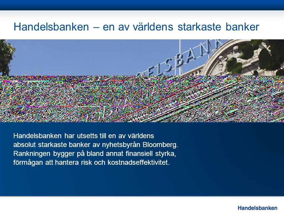 Handelsbanken – en av världens starkaste banker Handelsbanken har utsetts till en av världens absolut starkaste banker av nyhetsbyrån Bloomberg. Rankn