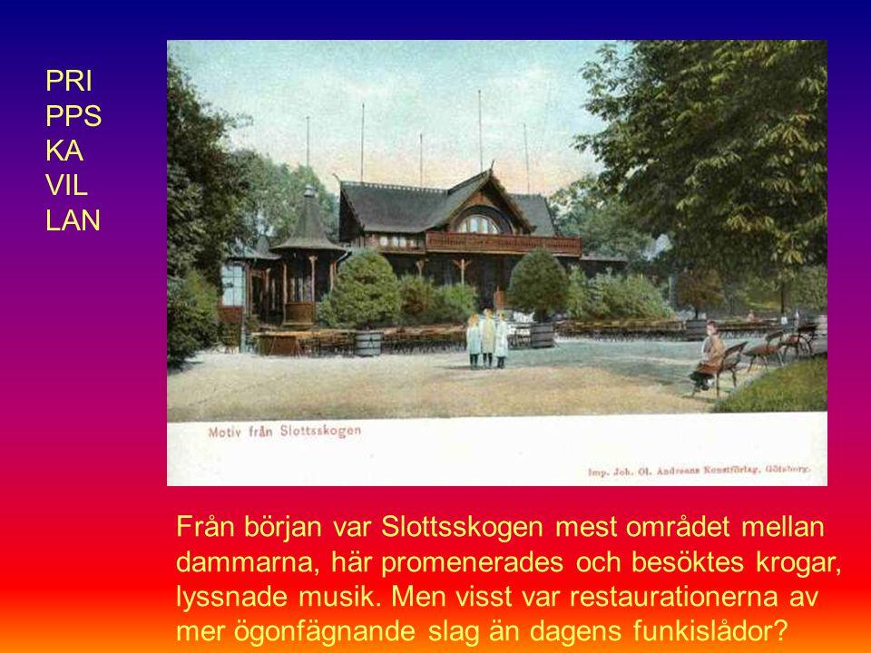 Från början var Slottsskogen mest området mellan dammarna, här promenerades och besöktes krogar, lyssnade musik.