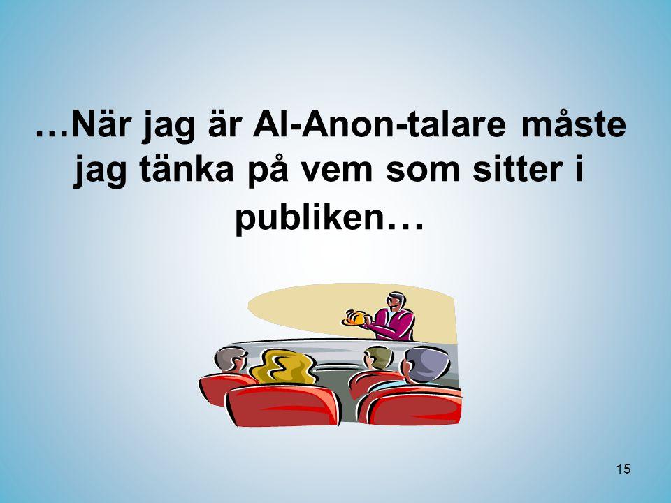 15 …När jag är Al-Anon-talare måste jag tänka på vem som sitter i publiken …