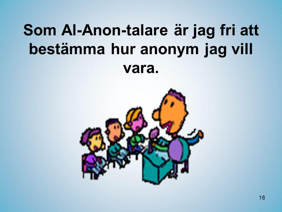 16 Som Al-Anon-talare är jag fri att bestämma hur anonym jag vill vara.