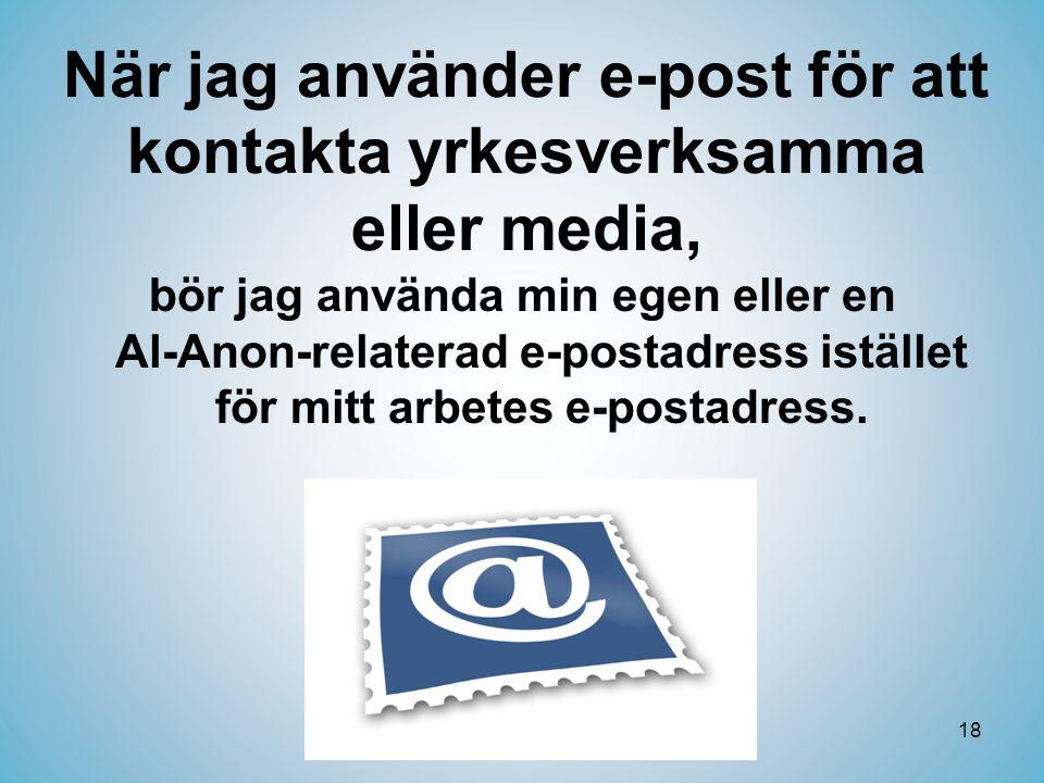 18 När jag använder e-post för att kontakta yrkesverksamma eller media, bör jag använda min egen eller en Al-Anon-relaterad e-postadress istället för mitt arbetes e-postadress.