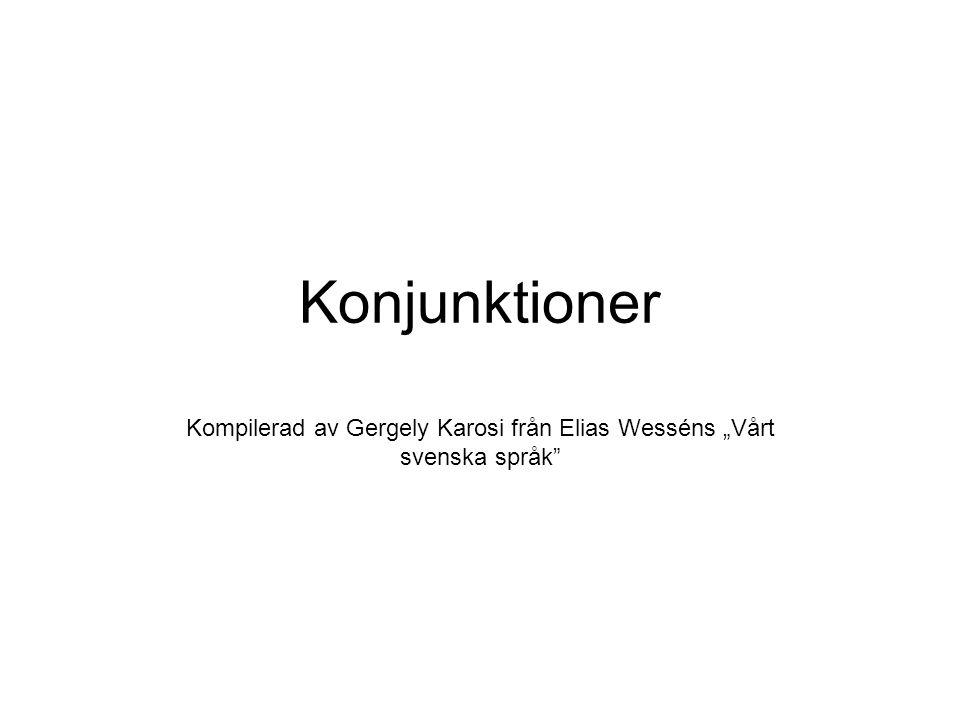 Källa: Elias Wessén: Vårt svenska språk Underordnande konjunktioner