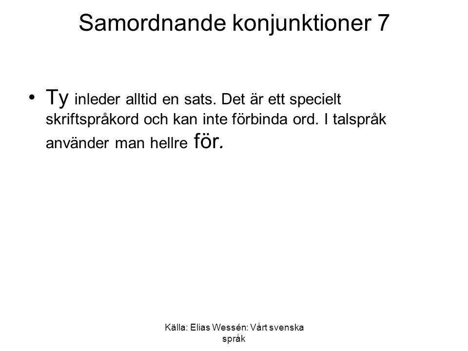 Källa: Elias Wessén: Vårt svenska språk Samordnande konjunktioner 7 •Ty inleder alltid en sats.