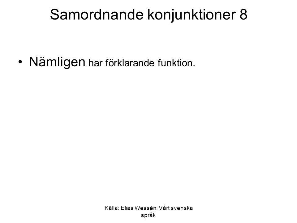 Källa: Elias Wessén: Vårt svenska språk Samordnande konjunktioner 8 •Nämligen har förklarande funktion.