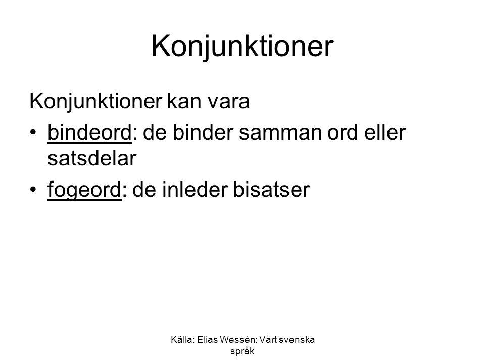 Källa: Elias Wessén: Vårt svenska språk Konjunktioner Konjunktioner kan vara •bindeord: de binder samman ord eller satsdelar •fogeord: de inleder bisatser