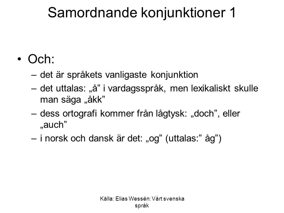 """Källa: Elias Wessén: Vårt svenska språk Samordnande konjunktioner 2 •Samt –betyder samma som """"och , men –det kan inte förbinda fullständiga huvudsatser"""
