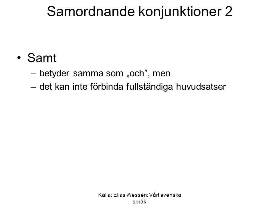 """Källa: Elias Wessén: Vårt svenska språk Samordnande konjunktioner 3 •Både… och: –har liknande betydelse som """"och –likvärdiga uttryck är: •såväl..."""