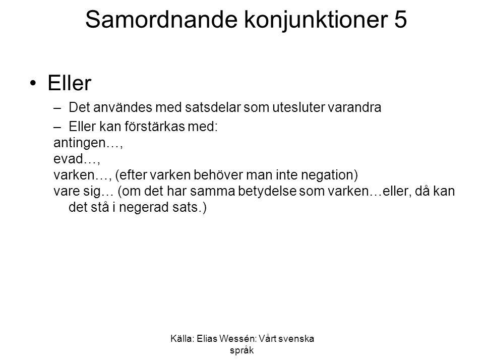 Källa: Elias Wessén: Vårt svenska språk Samordnande konjunktioner 6 •Men användes för att uttrycka motsatsning.
