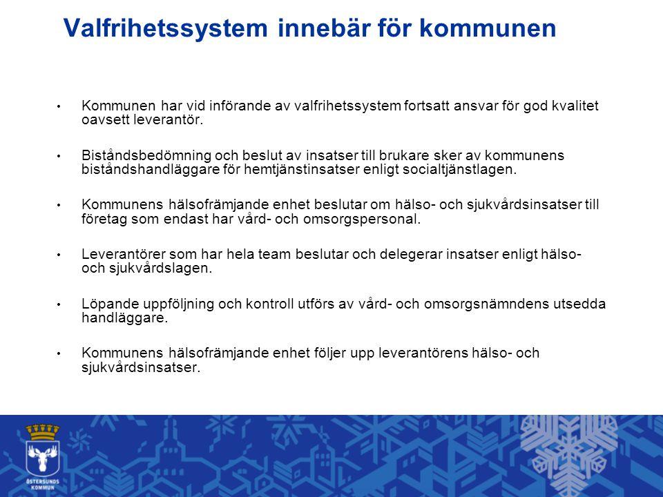 Valfrihetssystem innebär för kommunen • Kommunen har vid införande av valfrihetssystem fortsatt ansvar för god kvalitet oavsett leverantör.