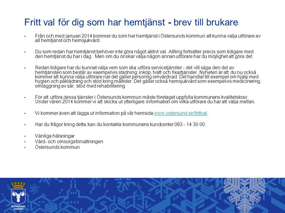 Fritt val för dig som har hemtjänst - brev till brukare • Från och med januari 2014 kommer du som har hemtjänst i Östersunds kommun att kunna välja utförare av all hemtjänst och hemsjukvård.