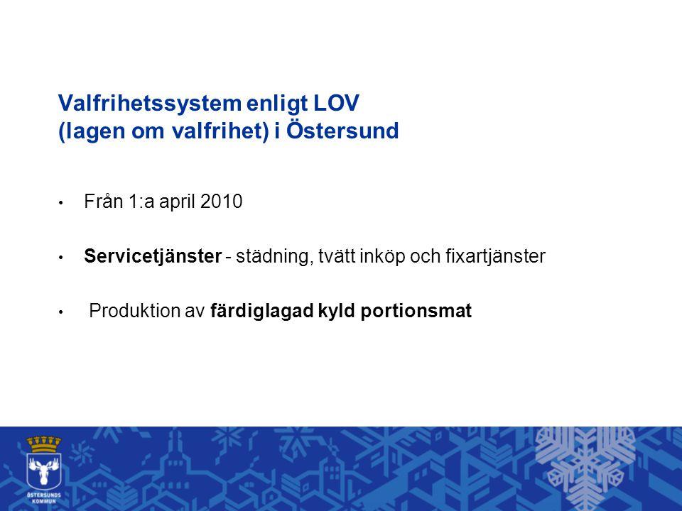 Valfrihetssystem enligt LOV (lagen om valfrihet) i Östersund • Från 1:a april 2010 • Servicetjänster - städning, tvätt inköp och fixartjänster • Produktion av färdiglagad kyld portionsmat