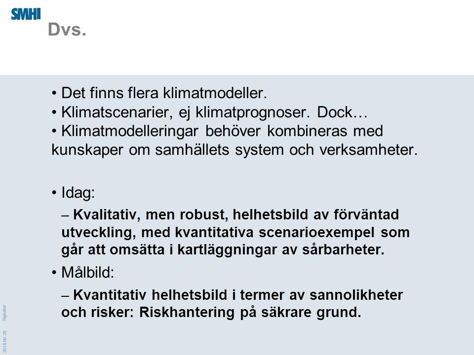 2014-06-20 Signatur Dvs. • Det finns flera klimatmodeller. • Klimatscenarier, ej klimatprognoser. Dock… • Klimatmodelleringar behöver kombineras med k