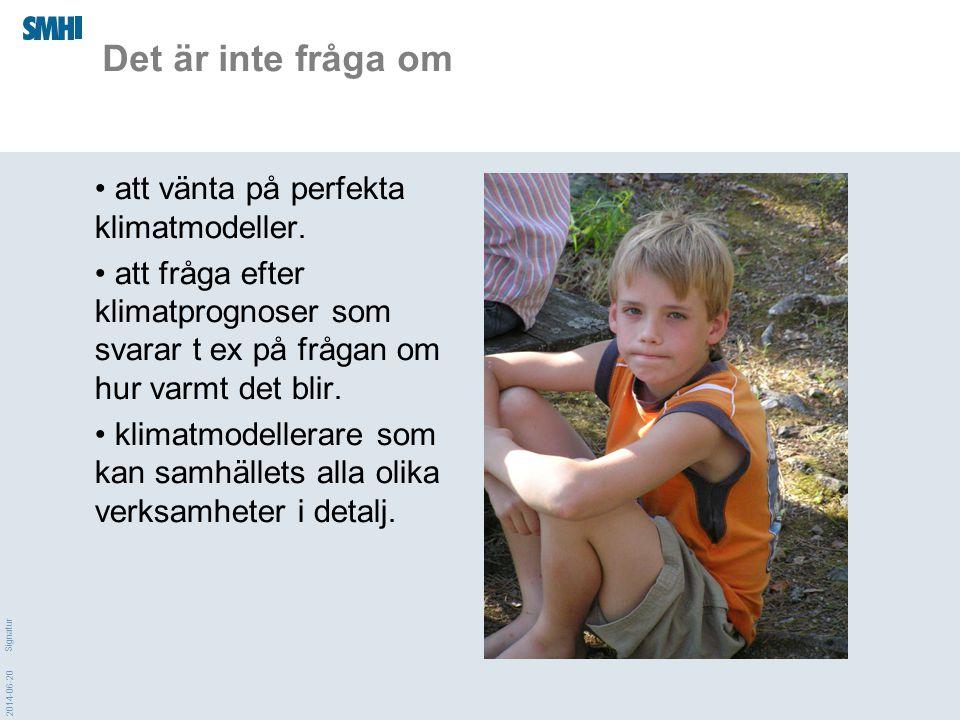 2014-06-20 Signatur Det är inte fråga om • att vänta på perfekta klimatmodeller. • att fråga efter klimatprognoser som svarar t ex på frågan om hur va
