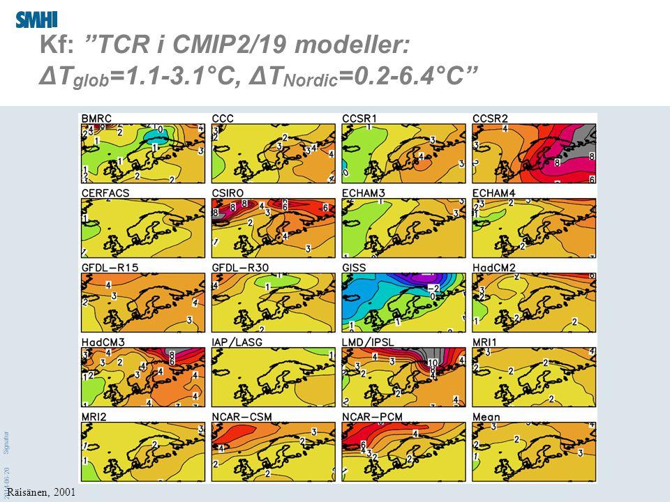 2014-06-20 Signatur Utsikterna för 2000-talet: Kontinuerliga klimatförändringar även i Sverige Ett scenario för temperaturens förändring från 1961-1990 Kjellström et al.