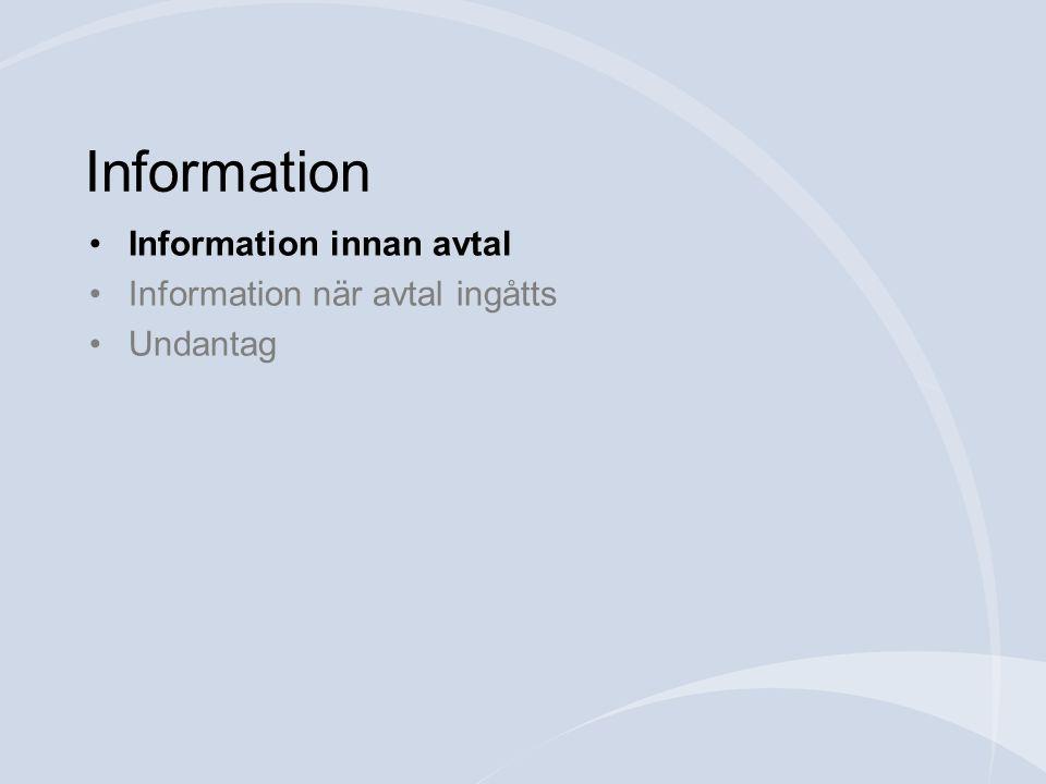 Information •Information innan avtal •Information när avtal ingåtts •Undantag