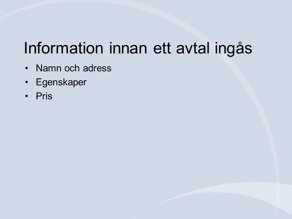 Information innan ett avtal ingås •Namn och adress •Egenskaper •Pris