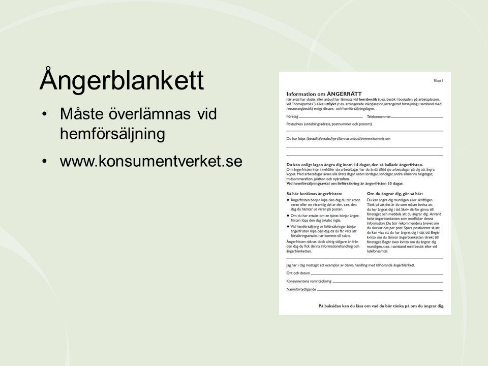 Ångerblankett •Måste överlämnas vid hemförsäljning •www.konsumentverket.se