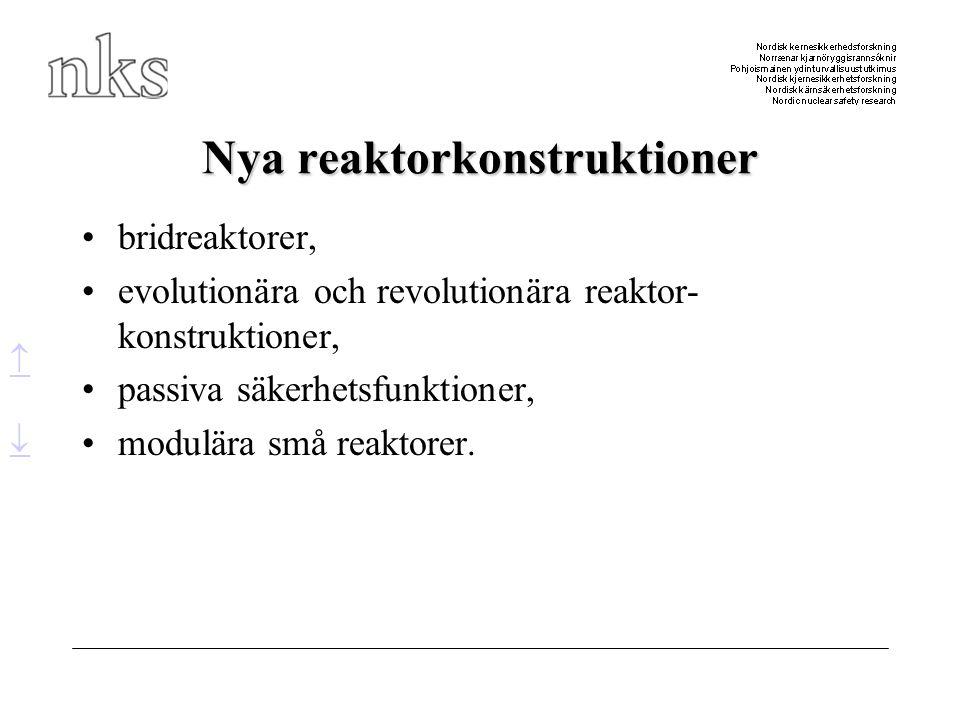 Nya reaktorkonstruktioner •bridreaktorer, •evolutionära och revolutionära reaktor- konstruktioner, •passiva säkerhetsfunktioner, •modulära små reaktor