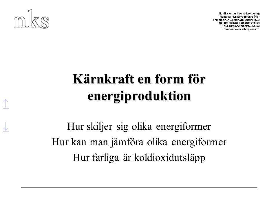 Kärnkraft en form för energiproduktion Hur skiljer sig olika energiformer Hur kan man jämföra olika energiformer Hur farliga är koldioxidutsläpp  