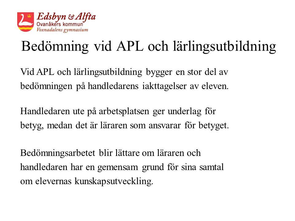 Bedömning vid APL och lärlingsutbildning Vid APL och lärlingsutbildning bygger en stor del av bedömningen på handledarens iakttagelser av eleven.