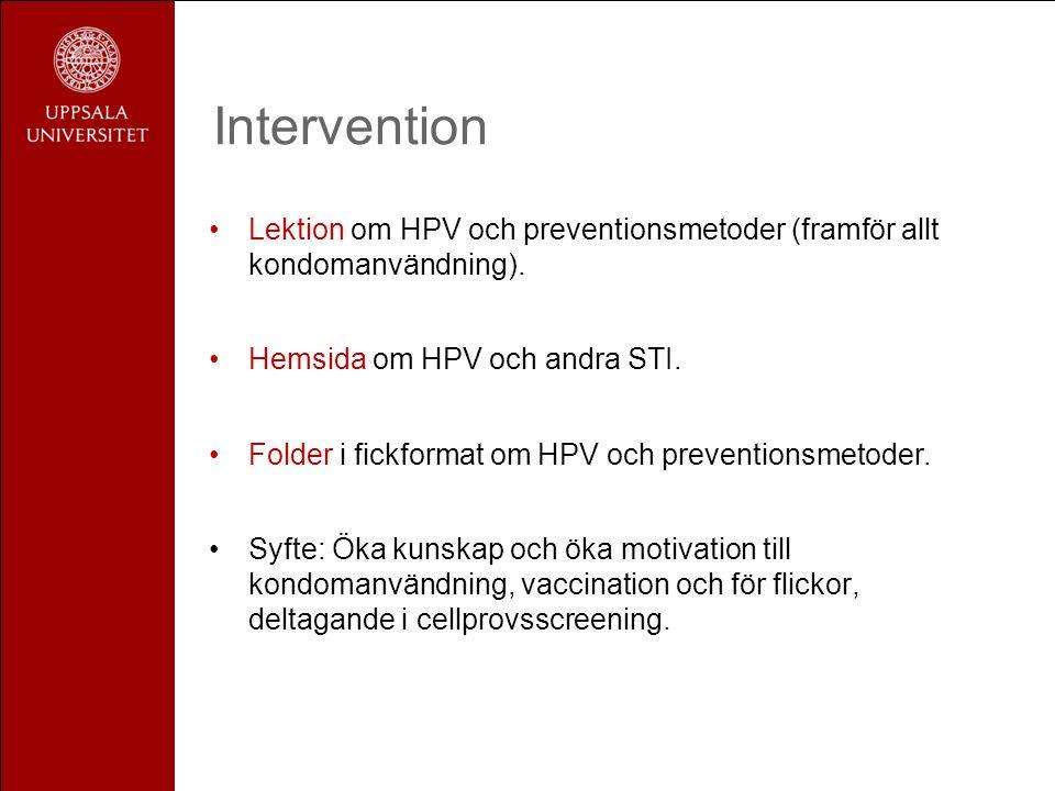 Intervention •Lektion om HPV och preventionsmetoder (framför allt kondomanvändning). •Hemsida om HPV och andra STI. •Folder i fickformat om HPV och pr