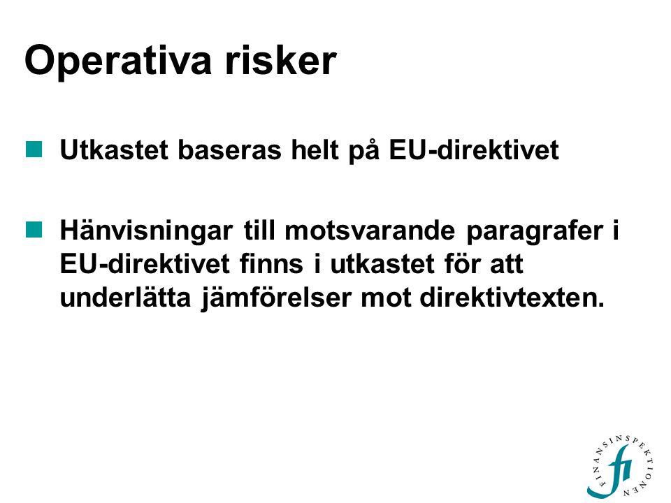 Operativa risker  Utkastet baseras helt på EU-direktivet  Hänvisningar till motsvarande paragrafer i EU-direktivet finns i utkastet för att underlätta jämförelser mot direktivtexten.