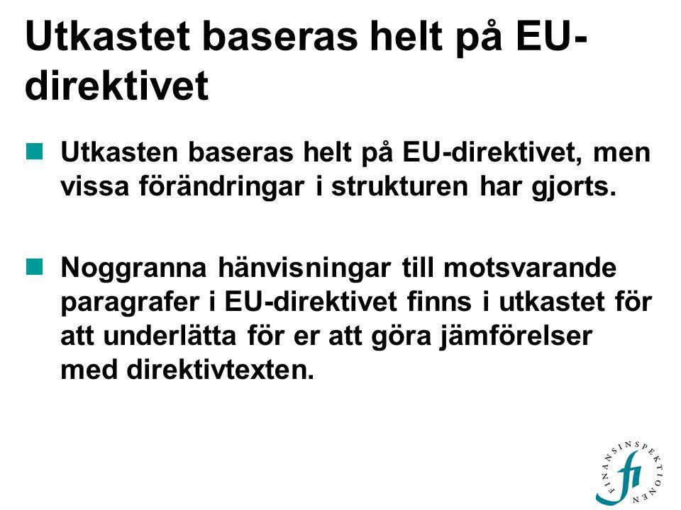 Utkastet baseras helt på EU- direktivet  Utkasten baseras helt på EU-direktivet, men vissa förändringar i strukturen har gjorts.
