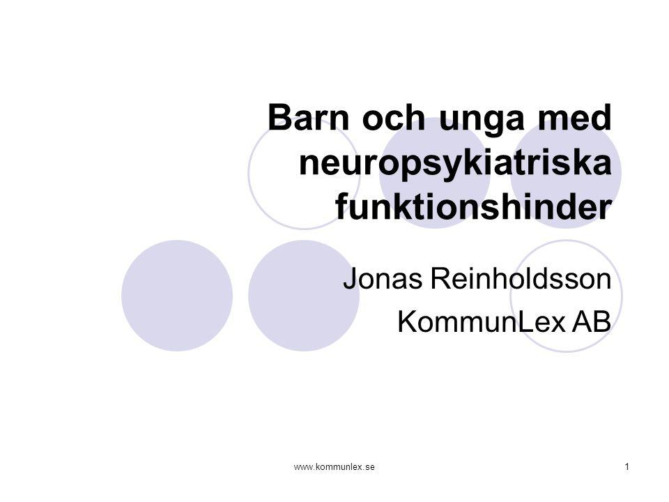 www.kommunlex.se1 Barn och unga med neuropsykiatriska funktionshinder Jonas Reinholdsson KommunLex AB
