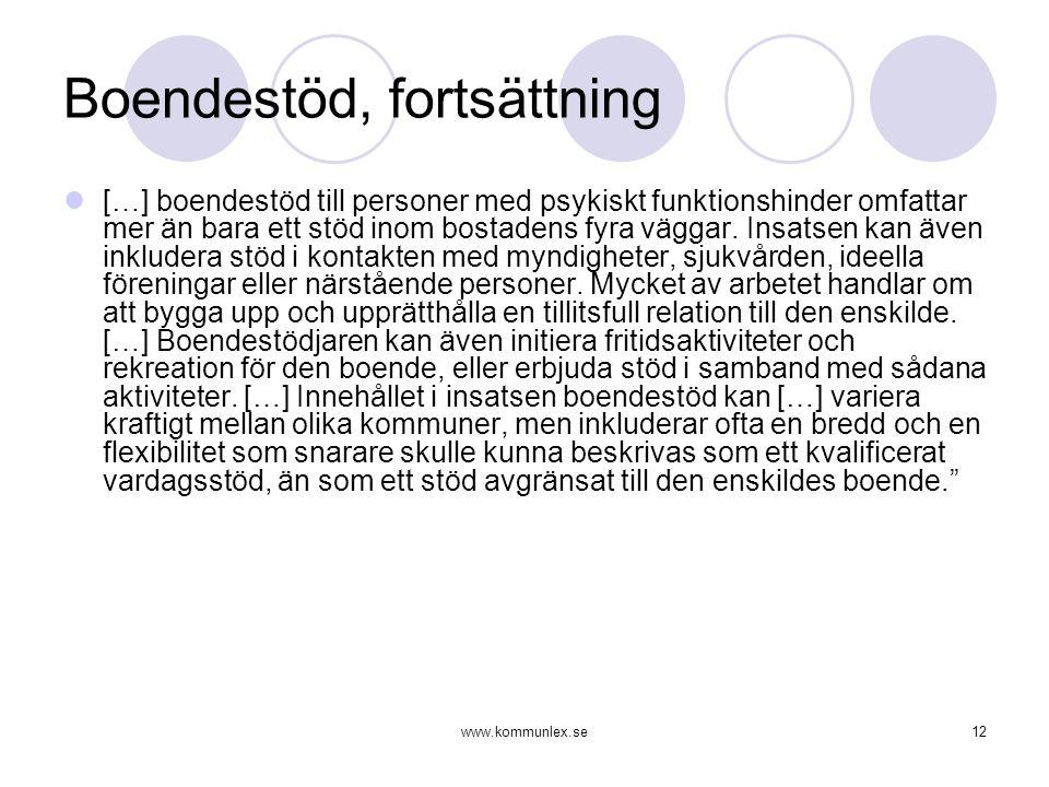 www.kommunlex.se12 Boendestöd, fortsättning  […] boendestöd till personer med psykiskt funktionshinder omfattar mer än bara ett stöd inom bostadens f