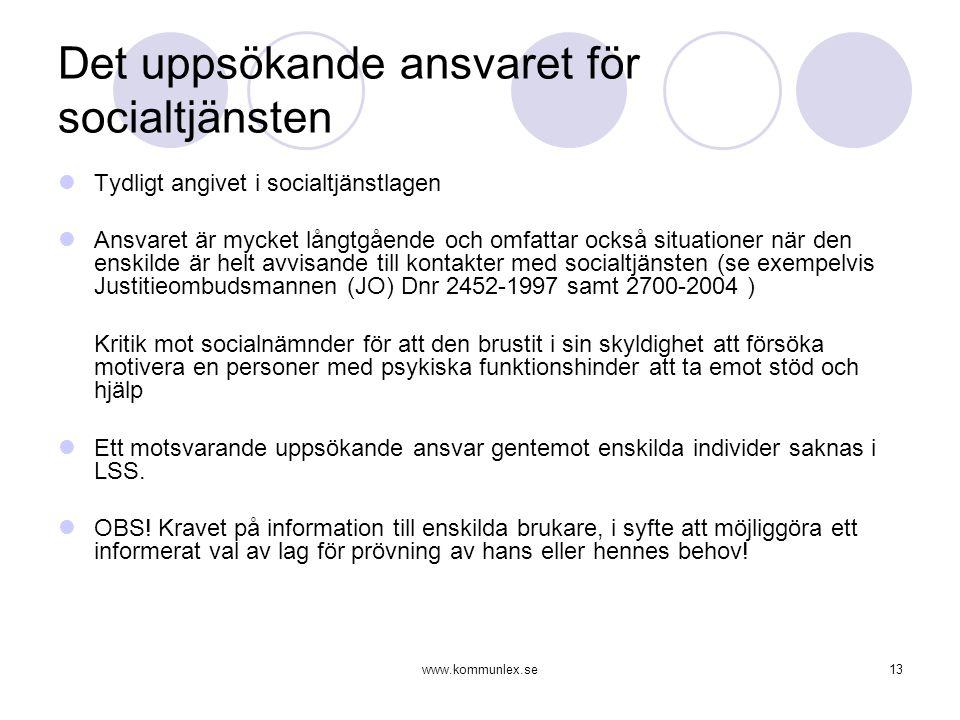 www.kommunlex.se13 Det uppsökande ansvaret för socialtjänsten  Tydligt angivet i socialtjänstlagen  Ansvaret är mycket långtgående och omfattar ocks