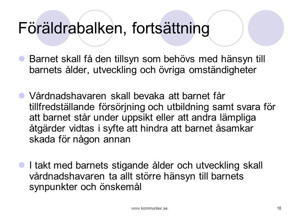www.kommunlex.se18 Föräldrabalken, fortsättning  Barnet skall få den tillsyn som behövs med hänsyn till barnets ålder, utveckling och övriga omständi