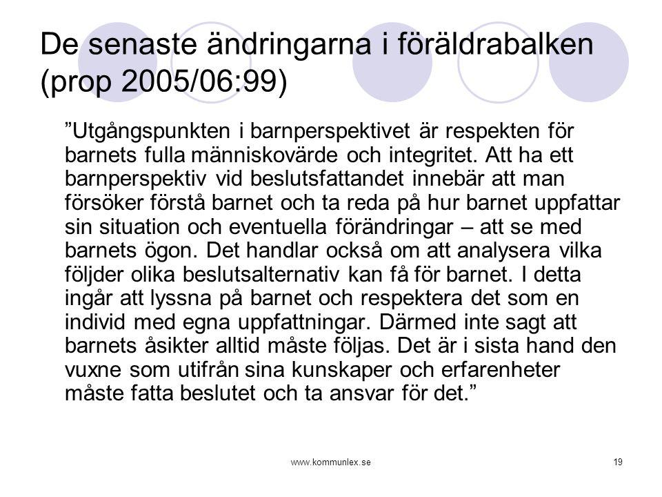 """www.kommunlex.se19 De senaste ändringarna i föräldrabalken (prop 2005/06:99) """"Utgångspunkten i barnperspektivet är respekten för barnets fulla människ"""